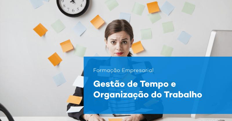 Gestão de Tempo e Organização do Trabalho